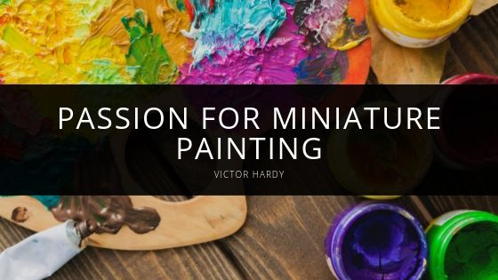Victor Hardy - Passion for Miniature Painting