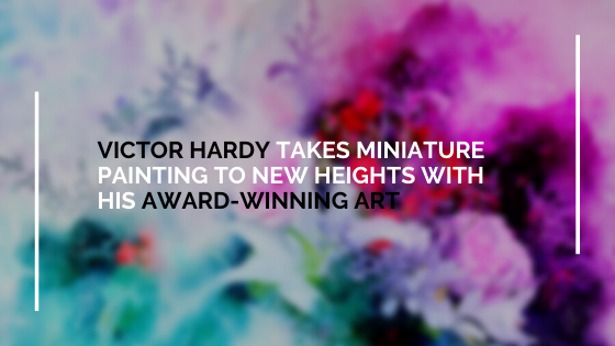 Victor Hardy Takes Miniature Painting to New Heights with His Award-Winning Art